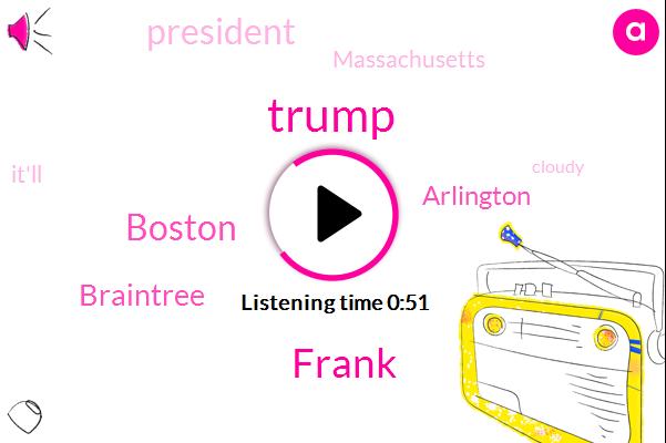Boston,Braintree,Arlington,Donald Trump,Frank,President Trump,Massachusetts