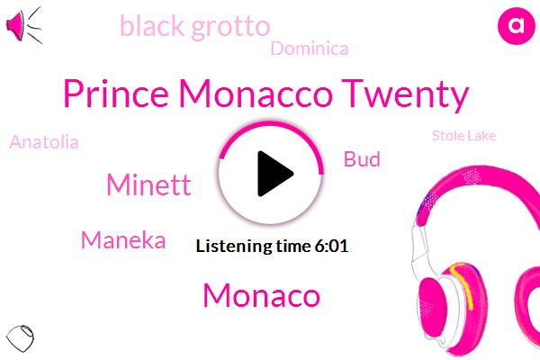 Prince Monacco Twenty,Monaco,Black Grotto,Stole Lake,Minett,Dominica,Maneka,BUD,Anatolia