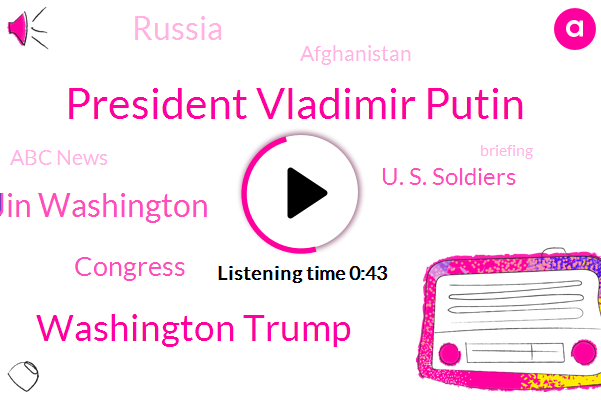 Russia,President Vladimir Putin,Washington Trump,ABC,Abc News,Jin Washington,Congress,Afghanistan,U. S. Soldiers