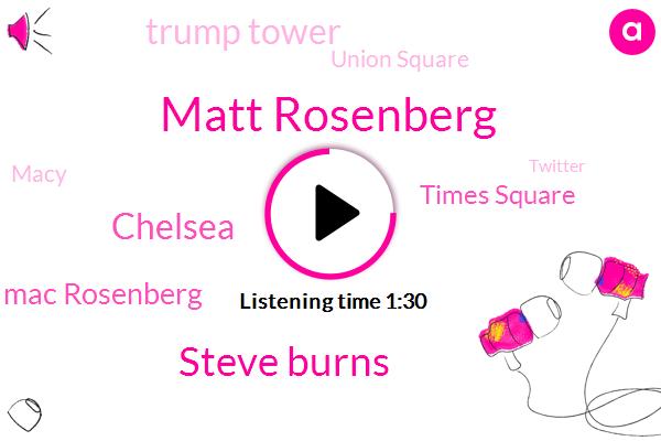 Matt Rosenberg,Steve Burns,Times Square,Chelsea,Trump Tower,Union Square,Macy,Lazio,Twitter,Brooklyn,Herald Square,Snapchat,Mac Rosenberg