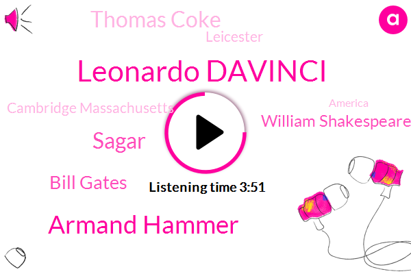 Leonardo Davinci,Leicester,Armand Hammer,Sagar,Bill Gates,Cambridge Massachusetts,William Shakespeare,America,Thomas Coke,Theft