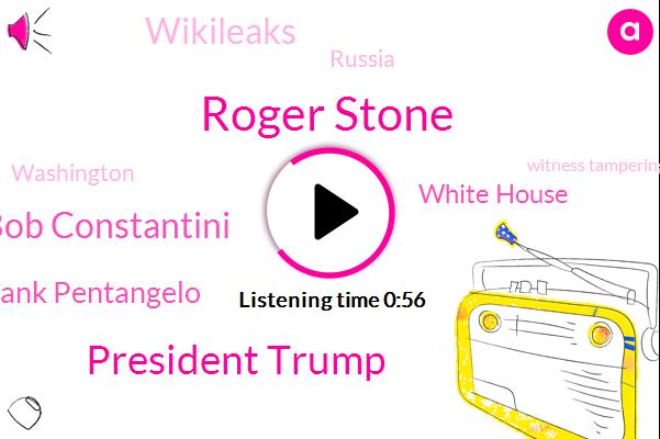 Roger Stone,President Trump,Witness Tampering,Bob Constantini,White House,Frank Pentangelo,Russia,Washington,Wikileaks