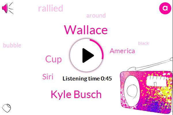 Kyle Busch,Wallace,Siri,CUP,America