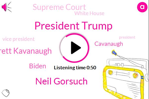 President Trump,Supreme Court,Neil Gorsuch,Vice President,Louisiana,Brett Kavanaugh,Biden,White House,Washington,Cavanaugh