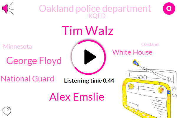 National Guard,Tim Walz,White House,Oakland,San Francisco,Alex Emslie,George Floyd,Minneapolis,Oakland Police Department,Minnesota,Kqed