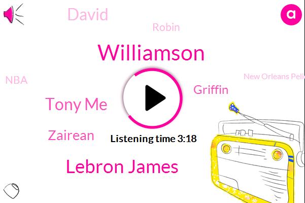 Zion,Lebron James,Williamson,New Orleans Pelicans,NBA,Orlando,Tony Me,Sacramento Kings,Zairean,Griffin,David,Washington,Robin