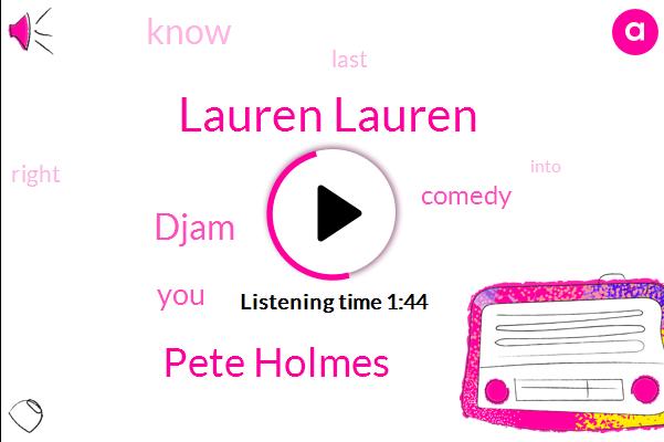 Lauren Lauren,Pete Holmes,Djam
