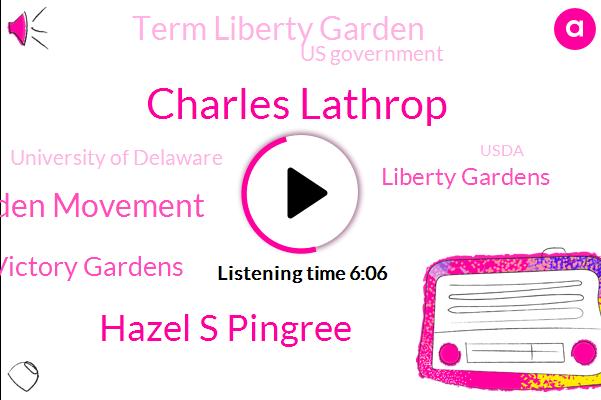Charles Lathrop,Liberty Garden Movement,United States,Detroit,Victory Gardens,New Jersey,Hazel S Pingree,Liberty Gardens,Term Liberty Garden,New York,Us Government,University Of Delaware,Philadelphia,Usda,Boston