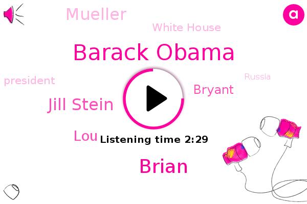 President Trump,Barack Obama,Russia,Brian,Jill Stein,White House,LOU,United States,Bryant,Mueller
