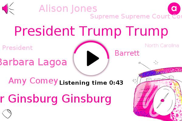 President Trump Trump,Ruth Ruth Bader Bader Ginsburg Ginsburg,Supreme Supreme Court Court,President Trump,Barbara Lagoa,Amy Comey,Barrett,North Carolina,Alison Jones,Indiana,Florida