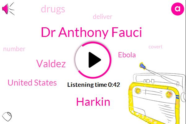 Dr Anthony Fauci,Harkin,United States,Ebola,Valdez