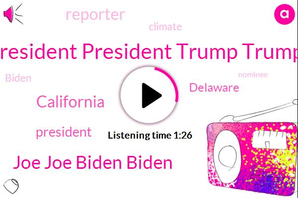 President President Trump Trump,Joe Joe Biden Biden,President Trump,California,Delaware,Reporter