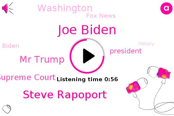 President Trump,Joe Biden,Steve Rapoport,Mr Trump,Supreme Court,Fox News,Washington