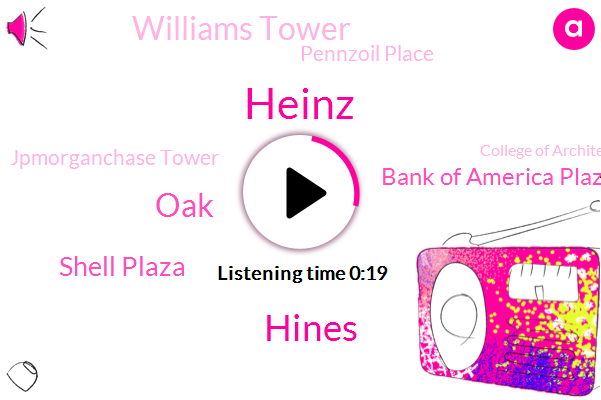 Heinz,Shell Plaza,Bank Of America Plaza,Williams Tower,Pennzoil Place,Jpmorganchase Tower,Hines,College Of Architecture,University Of Houston,OAK
