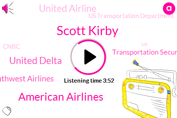American Airlines,United Delta,Southwest Airlines,Scott Kirby,United States,Transportation Security Administration,United Airline,Us Transportation Department,Caribbean,Cnbc,CEO,Canada Mexico