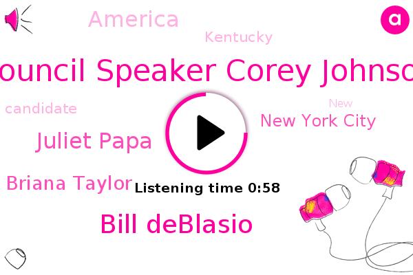 Council Speaker Corey Johnson,New York City,Bill Deblasio,Juliet Papa,Briana Taylor,America,Kentucky
