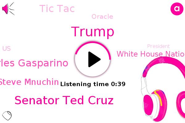 Senator Ted Cruz,White House National Security Advisors,United States,China,Tic Tac,Charles Gasparino,Donald Trump,Oracle,President Trump,Steve Mnuchin,Texas