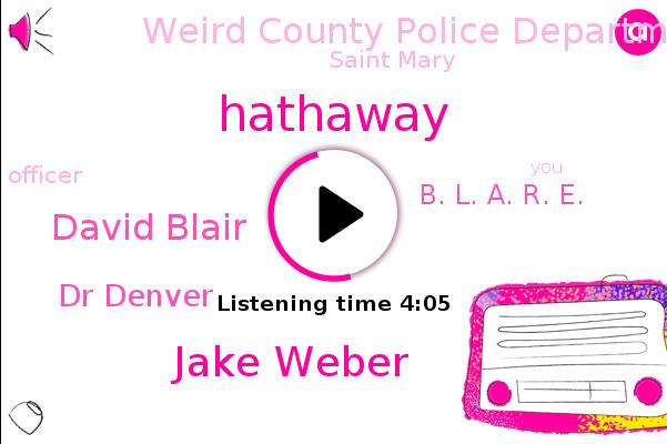 Hathaway,Weird County Police Department,Jake Weber,David Blair,Dr Denver,Officer,Saint Mary,B. L. A. R. E.
