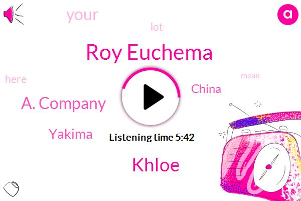 Yakima,Roy Euchema,China,Khloe,A. Company