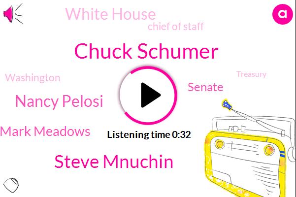 Senate,Chuck Schumer,Steve Mnuchin,Chief Of Staff,Nancy Pelosi,Mark Meadows,Washington,White House