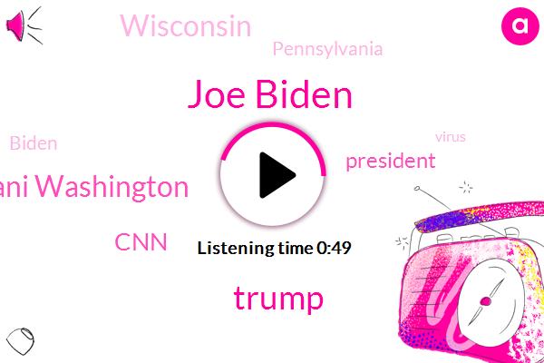 Joe Biden,Donald Trump,President Trump,Wisconsin,CNN,Pennsylvania,Ani Washington
