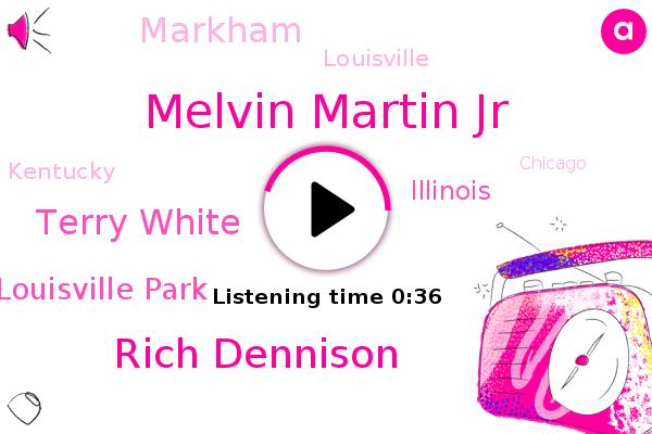 Markham,Melvin Martin Jr,Rich Dennison,Louisville Park,Louisville,Terry White,Assault,Illinois,Kentucky,Chicago
