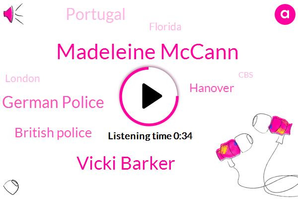Madeleine Mccann,German Police,British Police,Vicki Barker,Hanover,Portugal,CBS,Florida,London