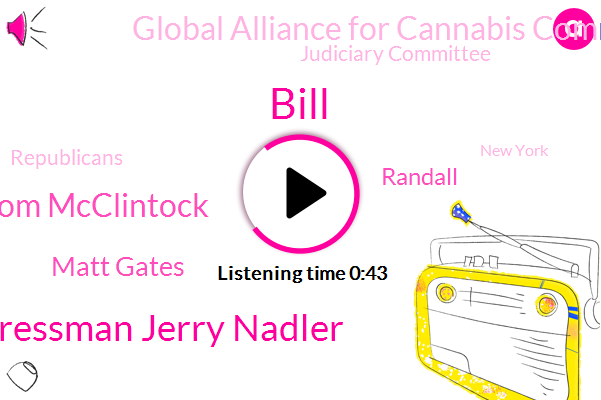 Cannabis,Global Alliance For Cannabis Commerce,Bill,Congressman Jerry Nadler,Judiciary Committee,Republicans,Tom Mcclintock,Marijuana,Matt Gates,Randall,New York,California,Florida