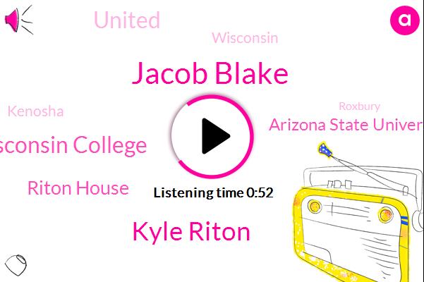 Jacob Blake,Kenosha,Kyle Riton,Wisconsin College,Riton House,Arizona State University,Wisconsin,Roxbury,United,Washington