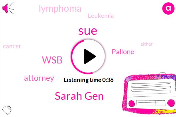 Pallone,Sarah Gen,WSB,SUE,Lymphoma,Leukemia,Attorney