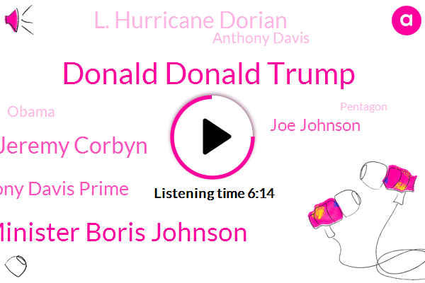 Donald Donald Trump,Alabama,Minister Boris Johnson,Pentagon,United States,Jeremy Corbyn,Mexico,Anthony Davis Prime,Joe Johnson,L. Hurricane Dorian,President Trump,Official,Twitter,UK,Conservative Party,European Union,Anthony Davis,Britain,Barack Obama,White House