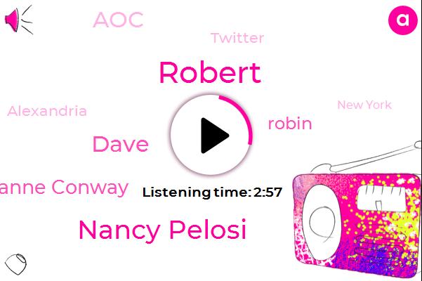 Robert,Alexandria,Nancy Pelosi,New York,Dave,Kellyanne Conway,AOC,Robin,The Washington Post,The New York,Twitter,Ten Seconds