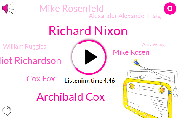 Richard Nixon,Archibald Cox,Elliot Elliot Richardson,Justice Justice Department,White House,Cox Fox,President Trump,Deputy Attorney General,Mike Rosen,Democratic National Committee,Mike Rosenfeld,Attorney,Prosecutor,Us Court Of Appeals,Washington Post,Alexander Alexander Haig,United States,Watergate,William Ruggles,Amy Wang