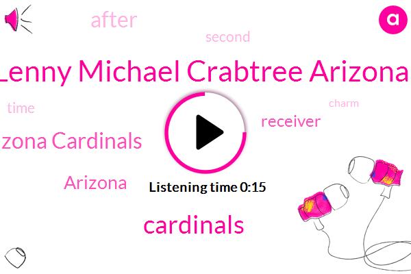 Lenny Michael Crabtree Arizona,Cardinals,Arizona Cardinals,Two Weeks,One Year