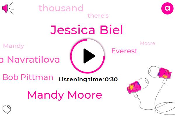 Jessica Biel,Mandy Moore,Martina Navratilova,Bob Pittman,Everest,Seventeen Thousand Feet,Nineteen Thousand Foot