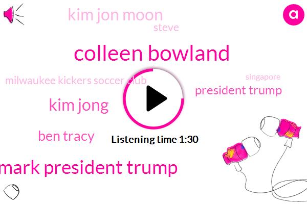 Donald Trump,Ben Tracy,Kim Jon Moon,President Trump,Wisconsin,Steve,Wtmj Wtmj,Colleen Bowland,Singapore,Kim Jong,Milwaukee Kickers,Eight Percent,Seven Percent,Fifty Years