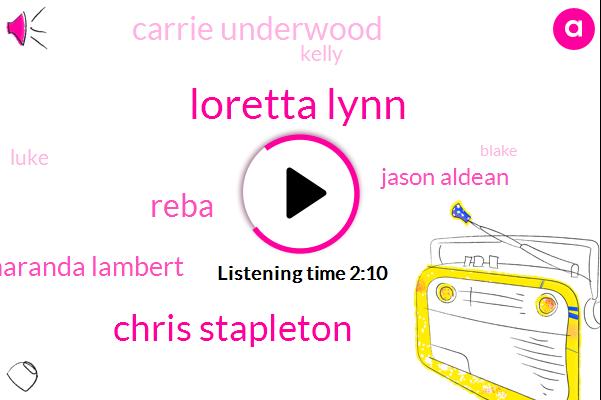 Leary,Loretta Lynn,Carrie Underwood,Reba Mcentire,Luke,Jason Aldean,Vegas,Chris Stapleton,Lambert,Kelly,Keith,Blake,Nine Months
