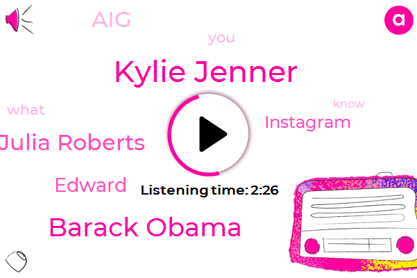 Kylie Jenner,Instagram,AIG,Barack Obama,Julia Roberts,Edward,Ten Days