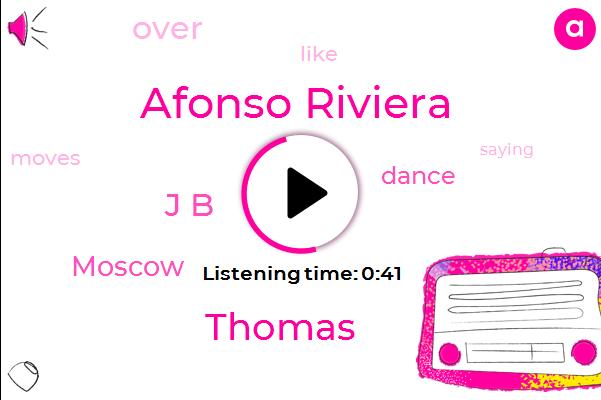 Afonso Riviera,Moscow,Thomas,J B