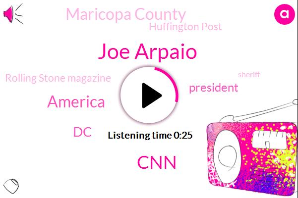 America,Joe Arpaio,DC,CNN,President Trump,Maricopa County,Huffington Post,Rolling Stone Magazine,Three Hundred Million Dollars