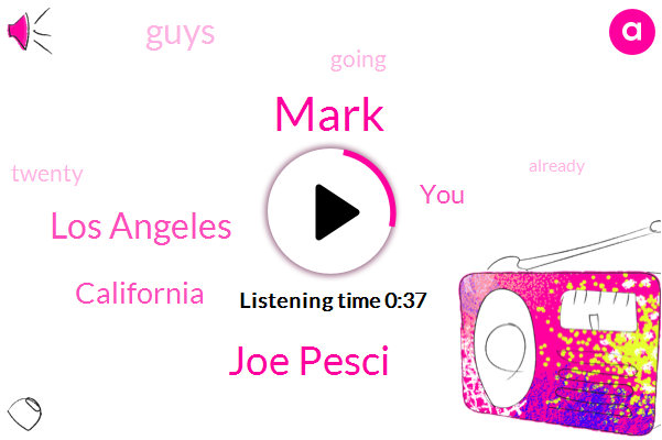 Joe Pesci,Los Angeles,Mark,California