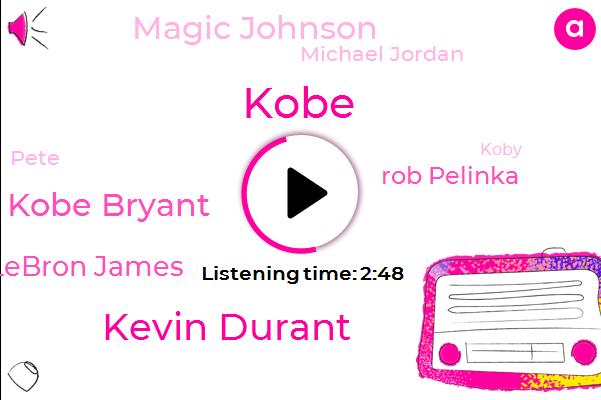 Kevin Durant,Kobe Bryant,Lebron James,Rob Pelinka,Lakers,Magic Johnson,Basketball,Kobe,Michael Jordan,Pete,Koby,Patrick Beverley,Cleveland,Miami,Thirty Seconds