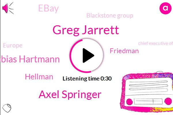 Greg Jarrett,Bloomberg,Europe,Axel Springer,Chief Executive Officer,Germany,Tobias Hartmann,Blackstone Group,Ebay,Hellman,Friedman,Billion Dollar