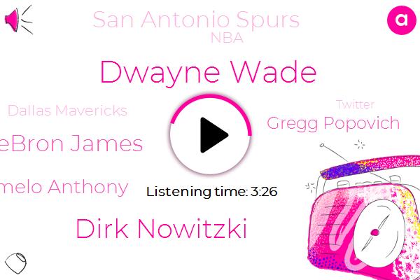 Dwayne Wade,Dirk Nowitzki,San Antonio Spurs,NBA,Chris Paul Lebron James,Carmelo Anthony,Gregg Popovich,Dallas Mavericks,Miami,Twitter,Bisky,Minneapolis,Bala,Texas Tech,Basketball,Virginia,Football,Fifty Years,Twenty One Years,Seven Foot