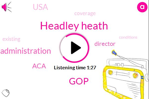 GOP,Director,Headley Heath,Obama Administration,USA,ACA