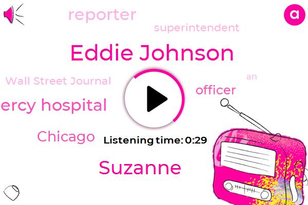 Mercy Hospital,Wall Street Journal,Chicago,Eddie Johnson,Suzanne,Reporter,Superintendent,Officer