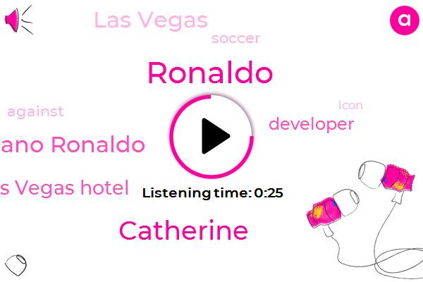 Cristiano Ronaldo,Ronaldo,Las Vegas Hotel,Las Vegas,Catherine,Soccer,Developer,Ten Years