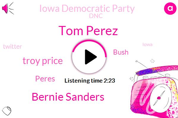 Iowa Democratic Party,Iowa,Tom Perez,Bernie Sanders,DNC,Troy Price,Twitter,Peres,Chairman,Bush