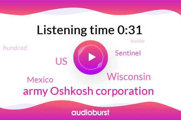 Wisconsin,Sentinel,Army Oshkosh Corporation,United States,Mexico