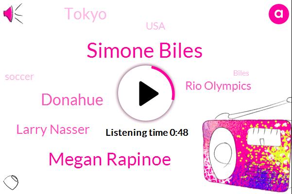 Simone Biles,Tokyo,Megan Rapinoe,Donahue,Rio Olympics,Larry Nasser,USA,Soccer